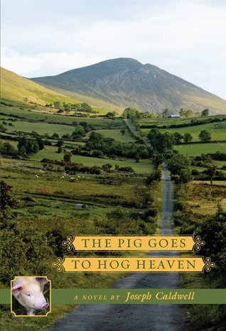 The Pig Goes to Hog Heaven by Joseph Caldwell