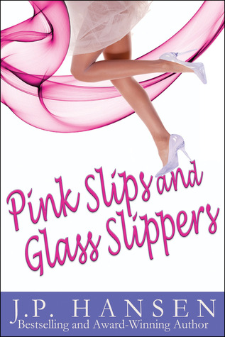 Pink Slips and Glass Slippers by J.P. Hansen