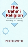 The Baha'i Religion: A Short Introduction to Its History & Teachings