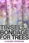 Tinsel Is Like Bondage For Trees (Condor #1.5)