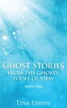 Ghost Stories from the Ghosts' Point of View (Book One)