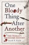One Bloody Thing After Another: The World's Gruesome History