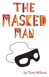 The Masked Man: A Memoir and Fantasy of Hollywood