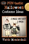 2 Bee or not 2 Bee:  430 PUN-tastic Halloween Costume Ideas (Kindle Edition)