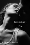 Irresistible Fear by A. Meredith Walters