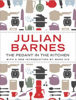 The Pedant in the Kitchen. Julian Barnes