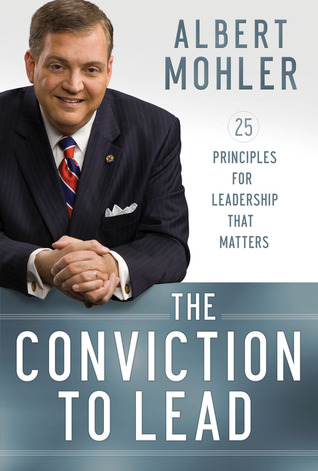 The Conviction to Lead by R. Albert Mohler Jr.