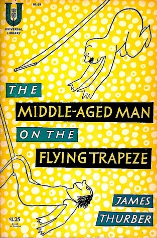 The Middle-aged Man on the Flying Trapeze by James Thurber