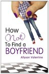 How (Not) to Find a Boyfriend by Allyson Valentine