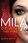 Origins: The Fire (MILA 2.0, #0.5) by Debra Driza