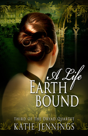 A Life Earthbound (Dryad Quartet #3)