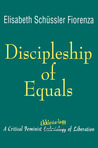 Discipleship of Equals: A Critical Feminist Ekklesia-logy of Liberation