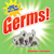 Germs!: An Epic Tale on a Tiny Scale!