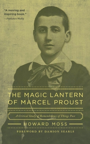 The Magic Lantern of Marcel Proust by Howard Moss