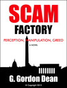 Scam Factory: Perception, Manipulation, Greed - A Novel