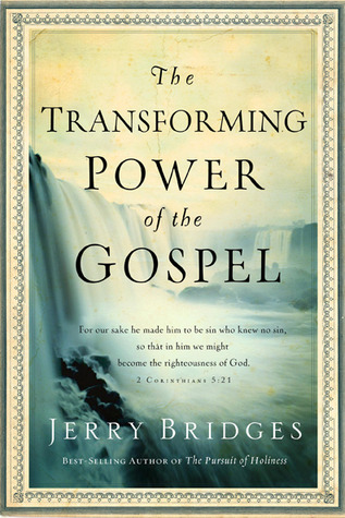 The Transforming Power of the Gospel by Jerry Bridges