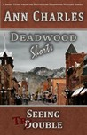 Seeing Trouble (Deadwood Mystery Shorts, #1)