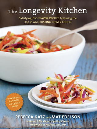 The Longevity Kitchen: Satisfying, Big-Flavor Recipes Featuring the Top 16 Age-Busting Power Foods