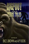 Bigfoot Terror Tales Vol. 1: Stories of Sasquatch Horror