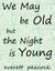 We May be Old but the Night is Young