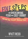 Five Steps For Overcoming Fear And Self Doubt: Journey Into Present Moment Time
