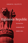 Righteous Republic: The Political Foundations of Modern India