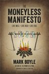 The Moneyless Manifesto Live Well. Live Rich. Live Free.