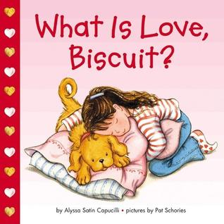 What Is Love, Biscuit? by Alyssa Satin Capucilli