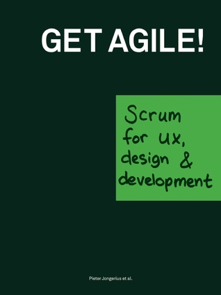 Get Agile!: Scrum for UX, Design &amp; Development