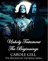 Unholy Testament - The Beginnings by Carole Gill