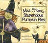 Miss Fiona's Stupendous Pumpkin Pies by Mark Kimball Moulton