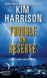 Trouble on Reserve by Kim Harrison