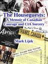 The Houseguests - a Memoir of Canadian Courage and CIA Sorcery
