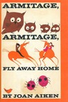 Armitage, Armitage, Fly Away Home by Joan Aiken