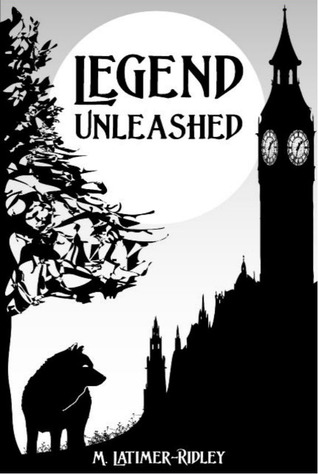 Legend Unleashed by M. Latimer-Ridley