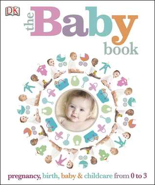 The Baby Book: Pregnancy, Birth, Baby & Childcare 0-3