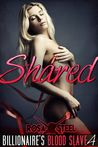 Shared (Billionaire's Blood Slave, #4)