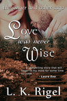 Love Was Never Wise