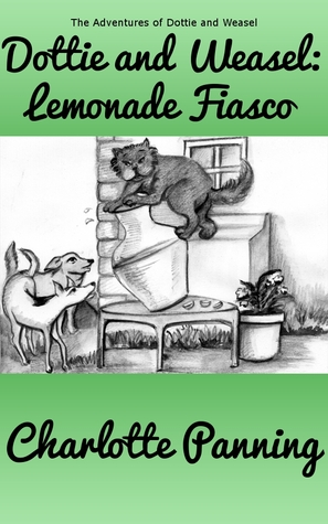 Dottie and Weasel: Lemonade Fiasco (The Adventures of Dottie and Weasel, Book 1)