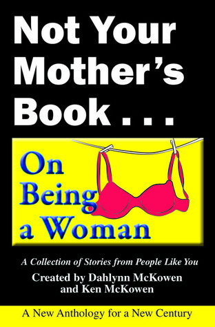 Not Your Mother's Book...On Being a Woman
