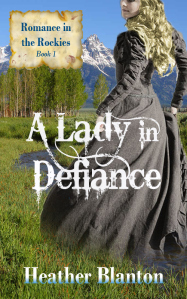 A Lady in Defiance (Romance in the Rockies, #1)