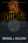 Antithesis by Michael J.  Sullivan
