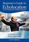 Beginner's Guide to Echolocation for the Blind and Visually I... by Tim   Johnson