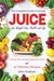 Juice: The Complete Guide to Juicing for Weight Loss, Health and Life - Includes The Juicing Equipment Guide and 97 Delicious Recipes