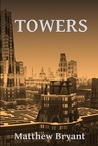 Towers by Matthew  Bryant