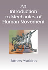 An Introduction to Mechanics of Human Movement by James Watkins