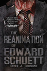 The Reanimation of Edward Schuett by Derek J. Goodman
