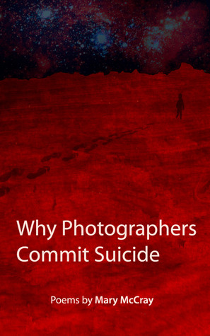Why Photographers Commit Suicide by Mary  McCray