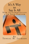 It's A Way to Say It All (Volume 1): How to Communicate with Your Partner