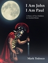 I Am John I Am Paul: A Story of Two Soldiers in Ancient Rome